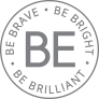 BE - Be Brave, Be Bright, Be Brilliant